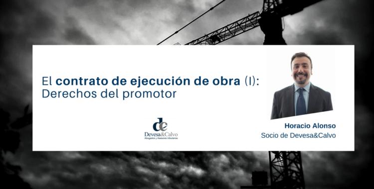 Contrato de ejecución de obra (I): Derechos del promotor