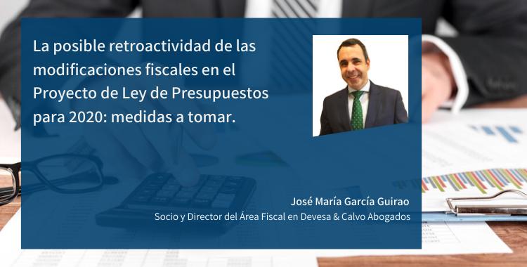 La posible retroactividad de las modificaciones fiscales en el Proyecto de Ley de Presupuestos para 2020: medidas a tomar