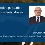 Responsabilidad por daños causados por robots, drones y las TIC.