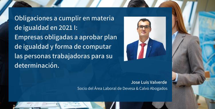 Obligaciones a cumplir en materia de igualdad en 2021 I: Empresas obligadas a aprobar plan de igualdad y forma de computar las personas trabajadoras para su determinación